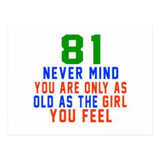 81 never mind you are only as old as the girl you postcard