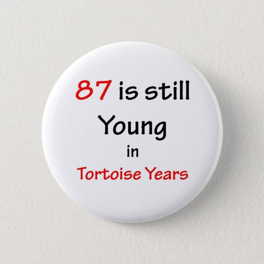 87 Tortoise Years 6 Cm Round Badge