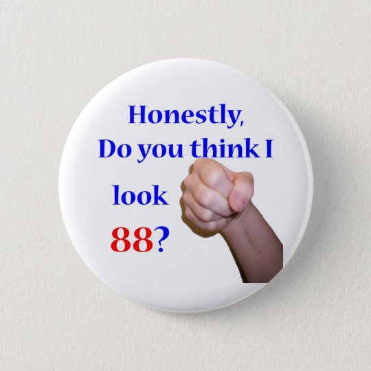 88 Do I Look 88? 6 Cm Round Badge