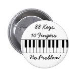 88 Keys., 10 Fingers., No Problem! Pinback Buttons