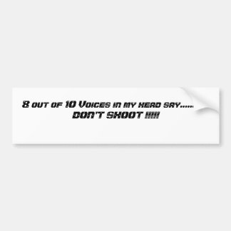 8 out of 10 Voices in my head say............DO... Bumper Sticker