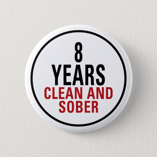 8 Years Clean and Sober 6 Cm Round Badge