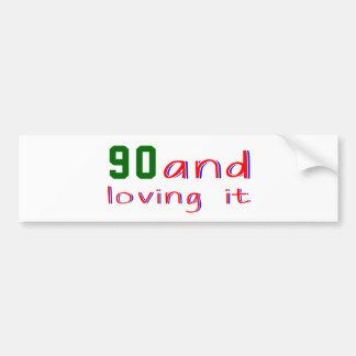 90 and loving it bumper sticker