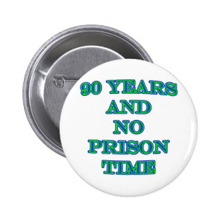 90 and no prison time pins