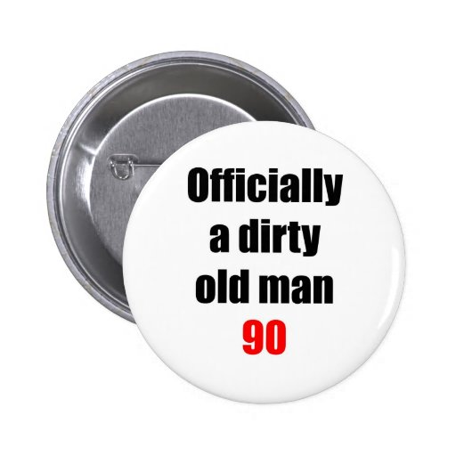 90  Dirty Old Man Pinback Buttons