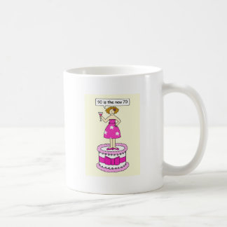 90 is the new 70 Female age Birthday humour. Coffee Mug