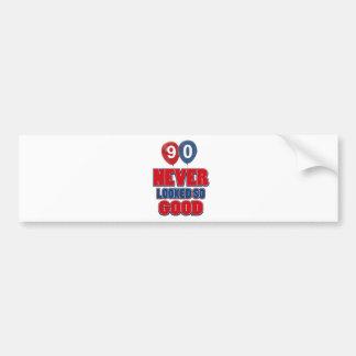 90 looks good bumper sticker