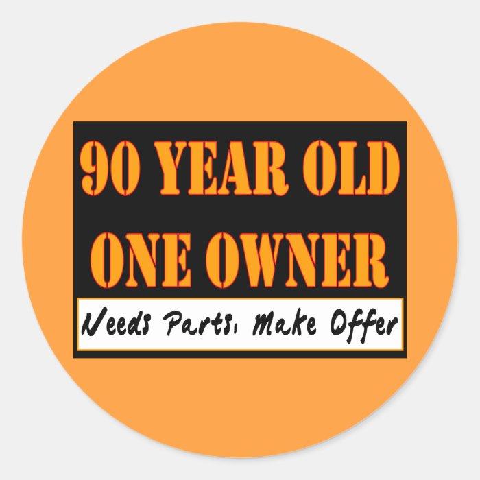 90 Year Old, One Owner - Needs Parts, Make Offer Round Sticker