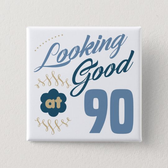 90th Birthday Looking Good 15 Cm Square Badge