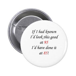 95 If I had known 6 Cm Round Badge