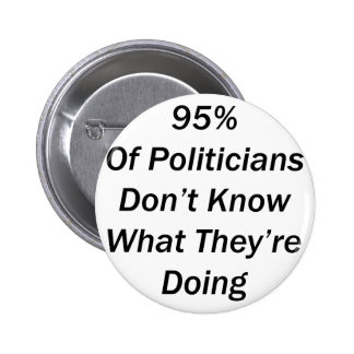 95 % Of Politicians Don't Know What They're Doing 6 Cm Round Badge