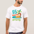 95 Years Young Birthday Gift T-Shirt