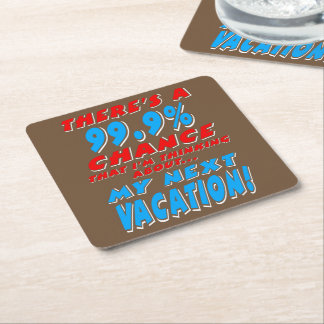99.9% NEXT VACATION (wht) Square Paper Coaster