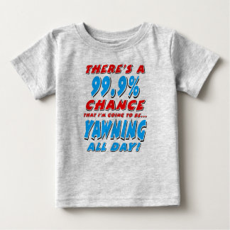 99.9% YAWNING ALL DAY (blk) Baby T-Shirt
