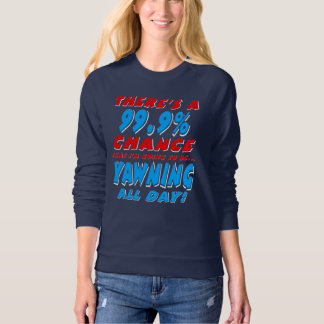99.9% YAWNING ALL DAY (wht) Sweatshirt