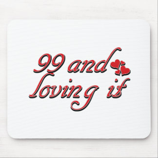 99 and loving it mousepads
