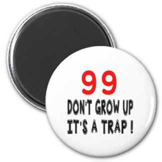 99 Don't Grow Up, It's A Trap Birthday Designs Fridge Magnet