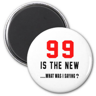 99 is the new ..what was i saying refrigerator magnets