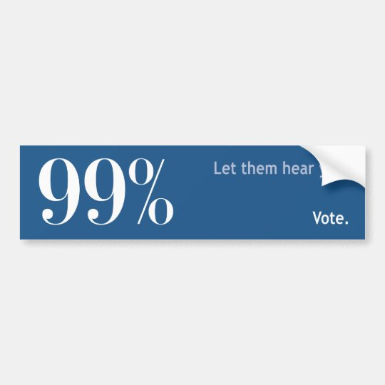 99% - Let them Hear You. VOTE. Bumper Sticker