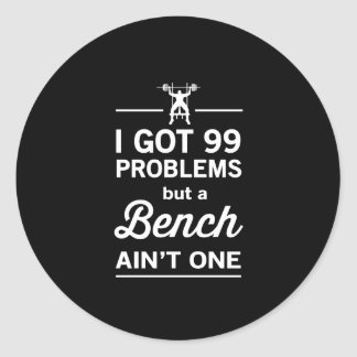 99 Problems But A Bench Ain't One Round Sticker