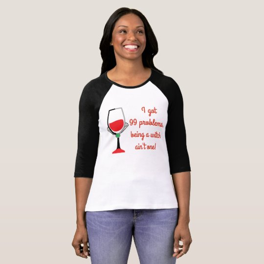 99 problems but a witch - Bad Girls Drinking Club T-Shirt