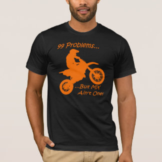 99 Problems but MX ain't one! T-Shirt