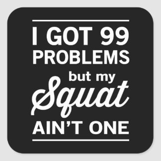 99 Problems But My Squat Ain't One Square Sticker