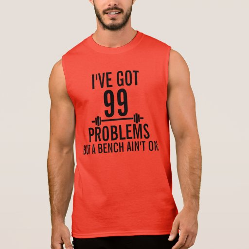 99 Problems Sleeveless Muscle Tee
