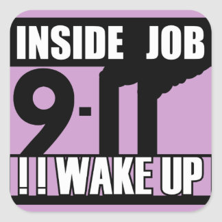 9-11 INSIDE JOB WAKE UP - 911 truth, truther Square Sticker