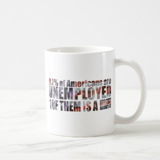 9 2 of Americans are unemployed Coffee Mug