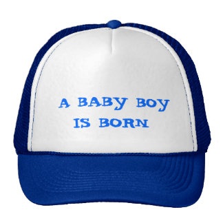 A BABY BOY IS BORN TRUCKER HAT