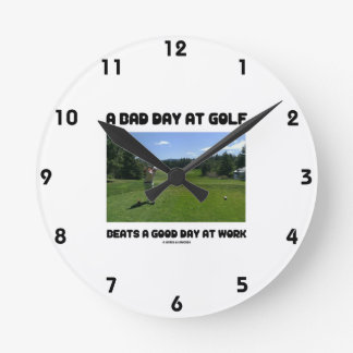 A Bad Day At Golf Beats A Good Day At Work Clocks