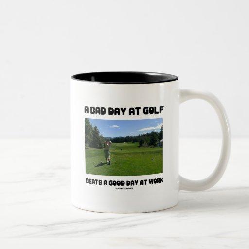 A Bad Day At Golf Beats A Good Day At Work Mugs