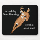 A bad day Deer Hunting is still a good day! Mousemats
