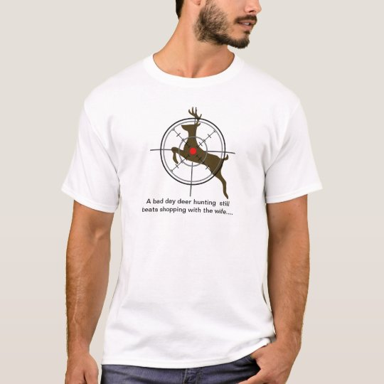 A bad day deer hunting still beats shopping T-Shirt