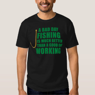 A Bad Day Fishing Is Much Better Tees