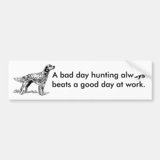 A bad day hunting always beats a good day at work. bumper sticker