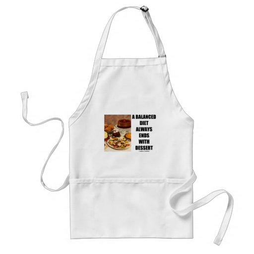A Balanced Diet Always Ends With Dessert Aprons