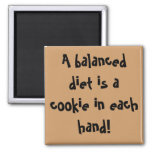 A balanced diet is a cookie in each hand! square magnet