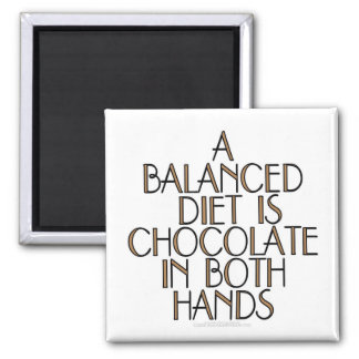 A balanced diet is chocolate in both hands square magnet