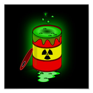 A Barrel of Toxic Waste. Poster