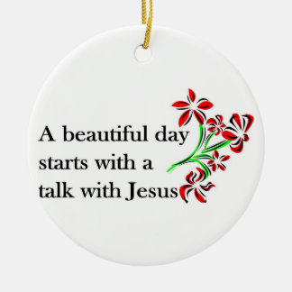 A beautiful day starts with a talk with Jesus Round Ceramic Decoration