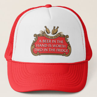A Beer in the Hand is Worth Two in the Fridge Trucker Hat