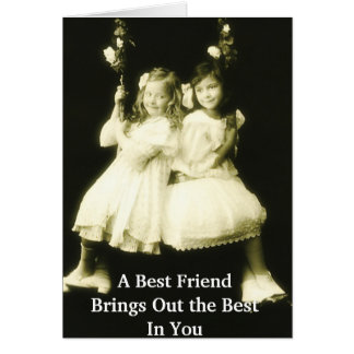 A Best Friend Brings Out The Best In You Greeting Card