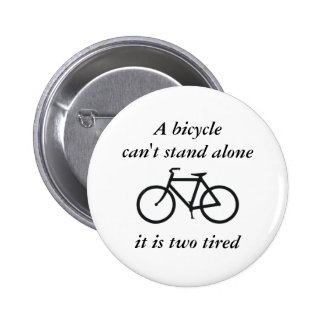 A bicycle can't stand alone, it is two tired 6 cm round badge