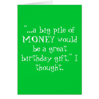 """...a big pile of MONEY would be a great birthd... Greeting Cards"