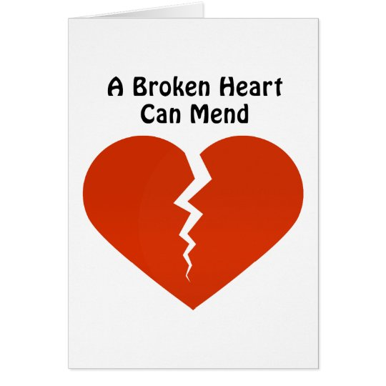 A BROKEN HEART CAN MEND CARD