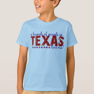 A Bunch of People in Texas Love Me! T-Shirt