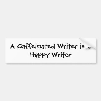 A Caffeinated Writer Is A Happy Writer Bumper Sticker