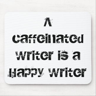 A Caffeinated Writer is a Happy Writer Mouse Pad